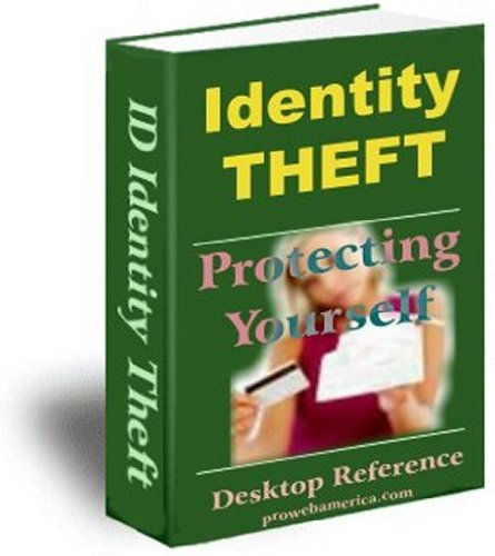 Identity Theft Desktop Reference -Advanced Guide To Protect Your Identity AAA+