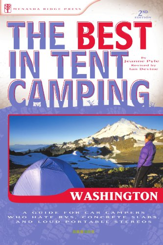 The Best in Tent Camping: Washington: A Guide for Car Campers Who Hate RVs, Concrete Slabs, and Loud Portable Stereos (Best Tent Camping)