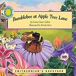 Bumblebee at Apple Tree Lane: A Smithsonian's Backyard Book | Laura Gates Galvin