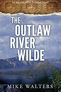 The Outlaw River Wilde: Sometimes A Man Needs To Journal by Mike Walters ebook deal