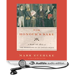 For Honour's Sake: The War of 1812 and the Brokering of an Uneasy Peace (Unabridged)