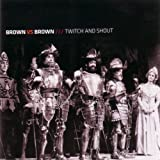 Twitch and Shout by Brown Vs Brown
