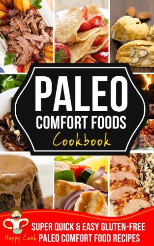 Paleo Comfort Foods Cookbook | Super Quick & Easy, Gluten-Free Paleo Comfort Food Recipes
