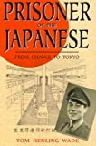 Prisoner of the Japanese: From Changi to Tokyo