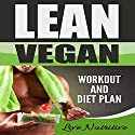 Lean Vegan: Workout and Diet Plan Audiobook by  Live Nutritive Narrated by Dave Wright