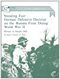 Standing Fast: German Defensive Doctrine on the Russian Front During World War II; Prewar to March 1943 (Combat Studies Institute Research Survey No. 5)