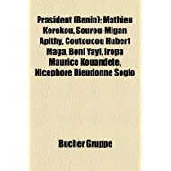 Prsident (Benin): Mathieu Krkou, Sourou-Migan Apithy, Coutoucou Hubert Maga, Boni Yayi, Iropa Maurice Kouandt,...
