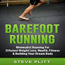 Barefoot Running: Minimalist Running for Efficient Weight Loss, Health, Fitness & Building Your Dream Body Audiobook by Steve Plitt Narrated by Jim D Johnston