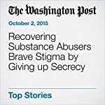 Recovering Substance Abusers Brave Stigma by Giving up Secrecy | Lenny Bernstein
