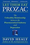 img - for Let Them Eat Prozac: The Unhealthy Relationship Between the Pharmaceutical Industry and Depression (Medicine, Culture, and History) by David Healy (2006-10-01) book / textbook / text book