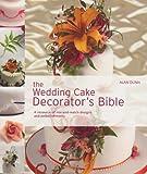Alan Dunn The Wedding Cake Decorator's Bible Wedding Cake Decorator's Bible