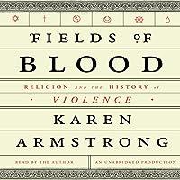 Fields of Blood: Religion and the History of Violence (       ungekürzt) von Karen Armstrong Gesprochen von: Karen Armstrong