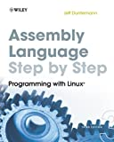 Assembly Language Step-by-Step: Programming with Linux (0470497025) by Duntemann, Jeff