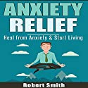 Anxiety Relief Audiobook by Robert Smith Narrated by Michael Hatak