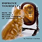 Improve Yourself: How to Become a Better Version of Yourself | Patricia A Carlisle