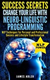 img - for NLP: Success Secrets: Change Your Life With Neuro-Linguistic Programming. NLP Techniques for Personal and Professional Success and Lifestyle Transformation. ... Programming, NLP for Beginners Book 1) book / textbook / text book