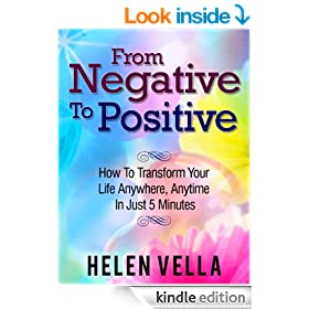 From Negative To Positive: How To Transform Your Life Anywhere, Anytime In Just 5 Minutes (EFT Success)