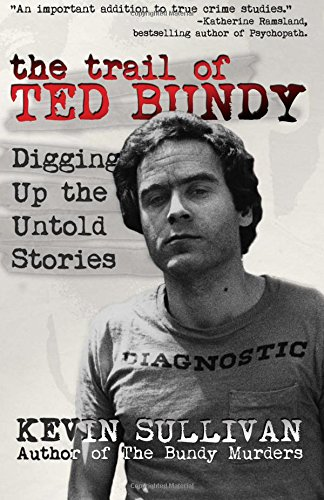 Download The Trail of Ted Bundy: Digging Up the Untold Stories