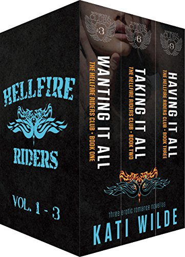 Kati Wilde - The Hellfire Riders, Volumes 1-3: Wanting It All, Taking It All, Having It All (The Motorcycle Clubs)
