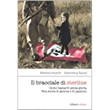 Il bracciale di sterline. Cento bastardi senza gloria. Una storia di guerra e di passionidi Matteo Incerti