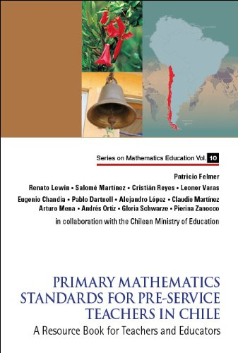 Primary Mathematics Standards For Pre-Service Teachers In Chile: A Resource Book For Teachers And Educators (Series On Mathematics Education)