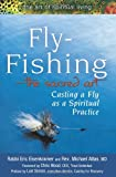 img - for The Fly-FishingThe Sacred Art: Casting a Fly as Spiritual Practice (The Art of Spiritual Living) book / textbook / text book