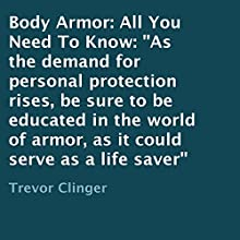 Body Armor: All You Need to Know (       UNABRIDGED) by Trevor Clinger Narrated by Horatio Gibbon