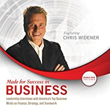 Made for Success in Business: Leadership Interviews with America's Top Business Minds on Finance, Strategy, and Teamwork  by Chris Widener Narrated by Tom Flick, George Walther, John Stanton, Chris Widener