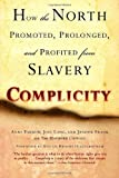 img - for Complicity: How the North Promoted, Prolonged, and Profited from Slavery by Anne Farrow (2006-08-15) book / textbook / text book