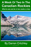 img - for A Week Or Two In The Canadian Rockies: What to see and do in two weeks or less book / textbook / text book