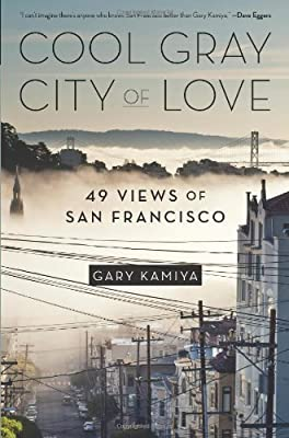 Cool Gray City of Love: 49 Views of San Francisco