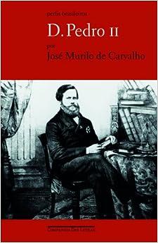 Pedro Ii: Ser Ou Nao Ser (Em Portugues do Brasil): Jose Murilo de
