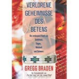 Verlorene Geheimnisse des Betens: Die verborgene Kraft von Schnheit, Segen, Weisheit und Schmerzvon &#34;Gregg Braden&#34;