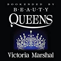 Bookended by Beauty Queens (Audible Audio Edition) By Victoria Marshal          Buy new: $17.95     Customer Rating: