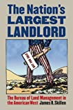 The Nation's Largest Landlord: The Bureau of Land Management in the American West