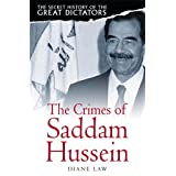 The Secret History of the Great Dictators: The Crimes of Saddam Hussein
