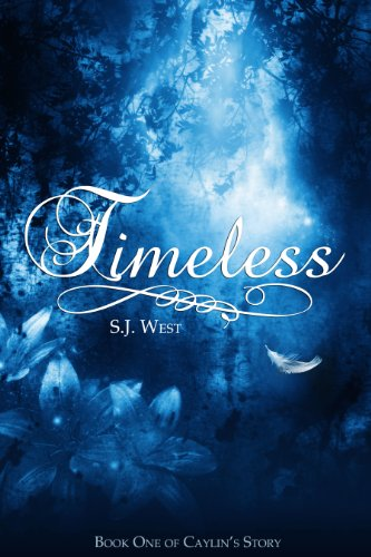 S.J. West - Timeless (Book One: Caylin's Story; A Watcher Duology; Young Adult Paranormal Romance)