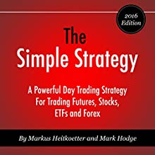 The Simple Strategy: A Powerful Day Trading Strategy for Trading Futures, Stocks, ETFs and Forex   Livre audio Auteur(s) : Markus Heitkoetter, Mark Hodge Narrateur(s) : Mike Norgaard