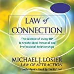 Law of Connection: The Science of Using NLP to Create Ideal Personal and Professional Relationships | Michael Losier