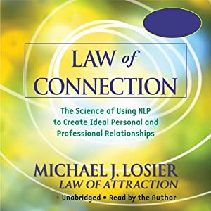 Law of Connection: The Science of Using NLP to Create Ideal Personal and Professional Relationships | [Michael Losier]