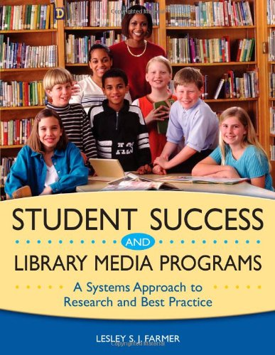 Student Success and Library Media Programs: A Systems Approach to Research and Best Practice
