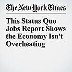 This Status Quo Jobs Report Shows the Economy Isn't Overheating | Neil Irwin