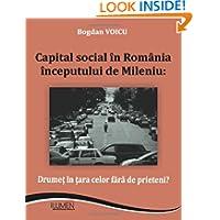 Capital social in Romania inceputului de Mileniu: Drumet in tara celor fara de prieteni? (Romanian Edition)