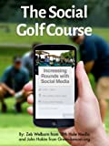img - for The Social Golf Course: Increasing Rounds with Social Media book / textbook / text book