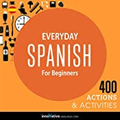 Everyday Spanish for Beginners - 400 Actions & Activities: Beginner Spanish #1 |  Innovative Language Learning LLC