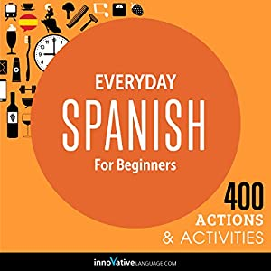 Everyday Spanish for Beginners - 400 Actions & Activities (       UNABRIDGED) by  Innovative Language Learning LLC Narrated by  Innovative Language Learning LLC