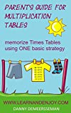 Parents Guide for Multiplication Tables: memorize Times Tables using ONE basic strategy (Math Education Help from www.learnandenjoy.com Book 2)