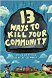 By Doug Griffiths - 13 Ways to Kill Your Community