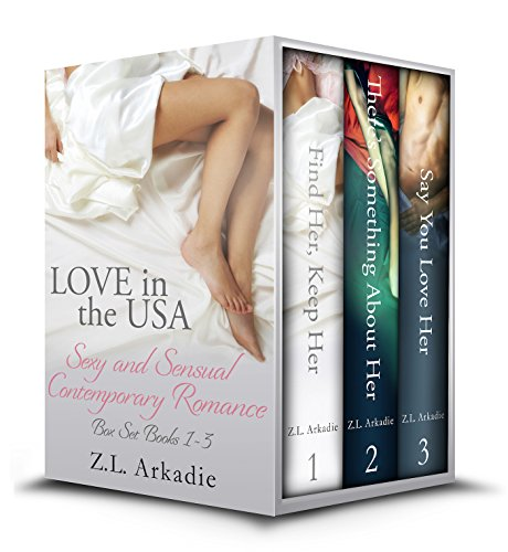 Z.L. Arkadie - LOVE in the USA Series (Contemporary Romance Box Set, Books 1-3): Find Her, Keep Her/There's Something About Her/Say You Love Her