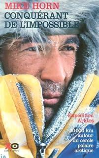 Conquérant de l'impossible : récit : [expédition Arktos : 20000 km autour du cercle polaire arctique]